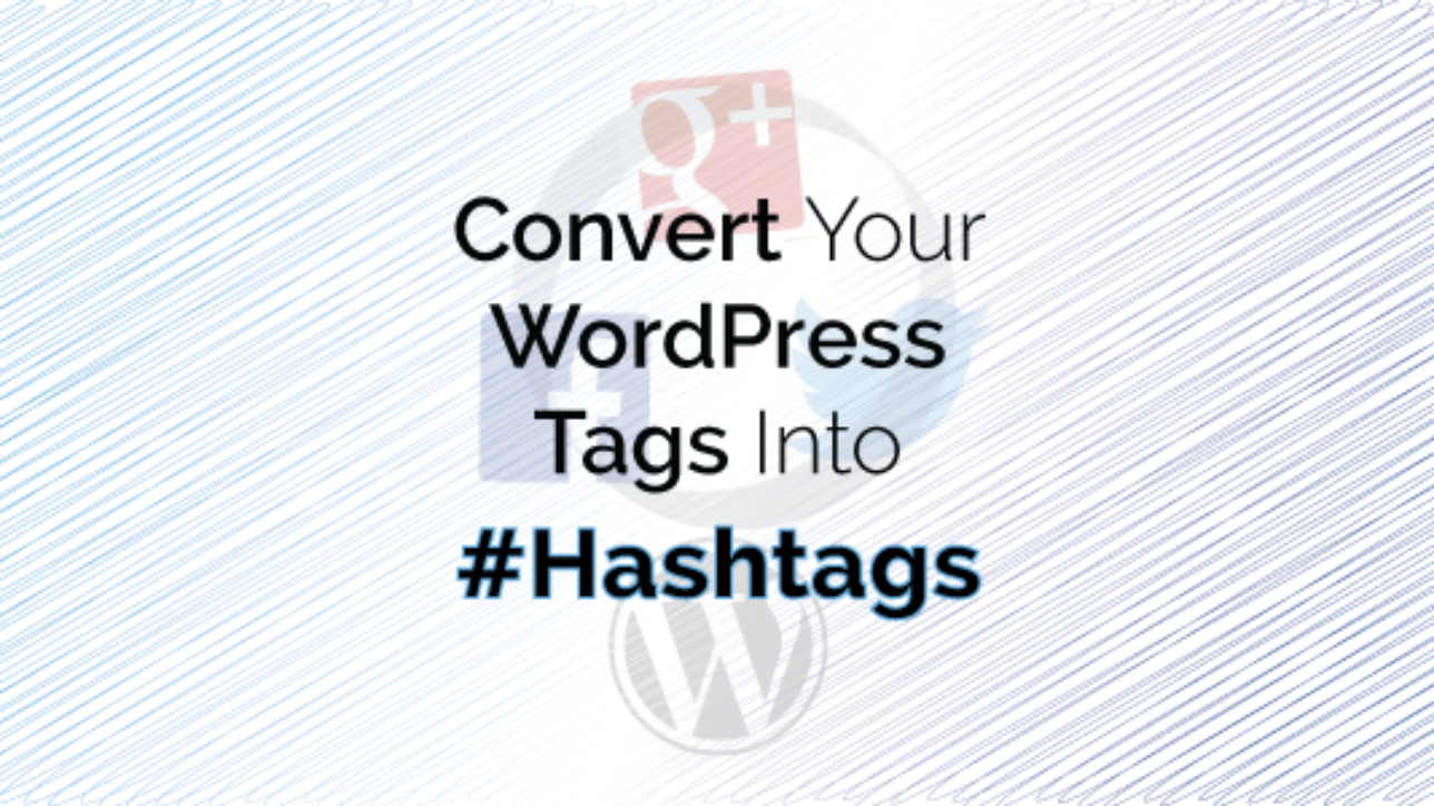 Convert Your WordPress Tags Into Hashtags